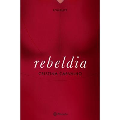 """""""Rebeldia"""", de Cristina Carvalho"""